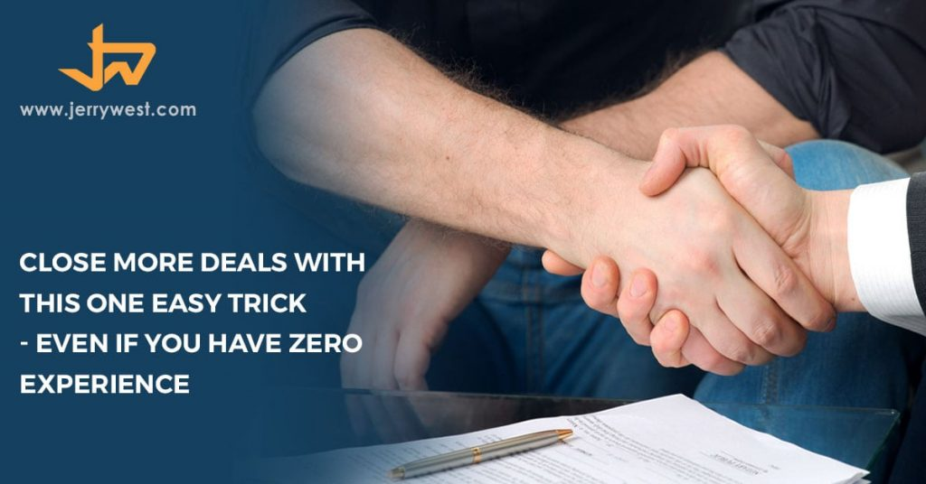 Close More Deals With This One Easy Trick - Even If You Have Zero Experience